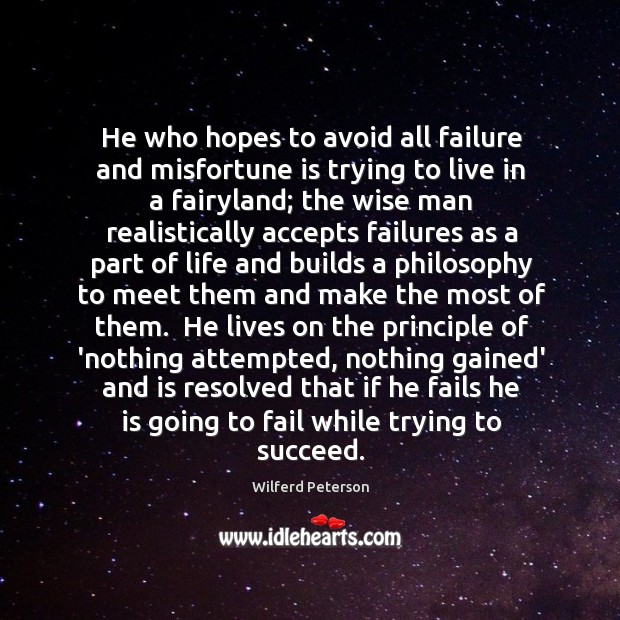 Image, He who hopes to avoid all failure and misfortune is trying to