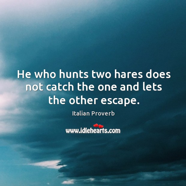 Image, He who hunts two hares does not catch the one and lets the other escape.