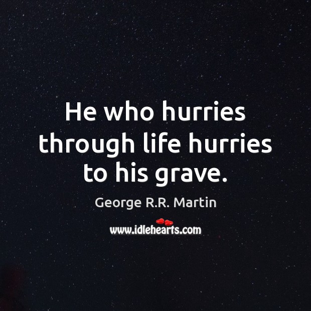 He who hurries through life hurries to his grave. Image