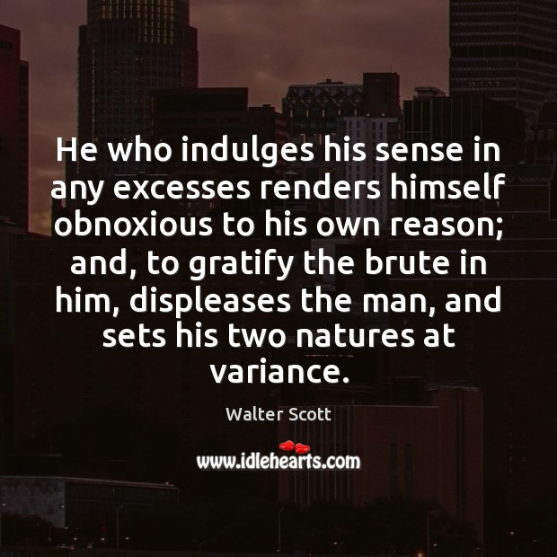 He who indulges his sense in any excesses renders himself obnoxious to Walter Scott Picture Quote