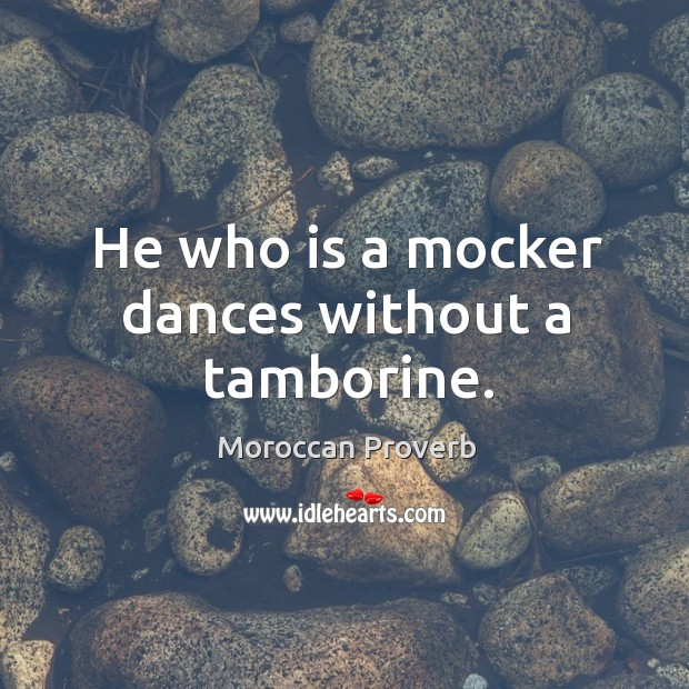 Image, He who is a mocker dances without a tamborine.