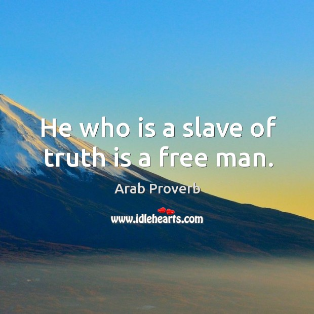 Image, He who is a slave of truth is a free man.