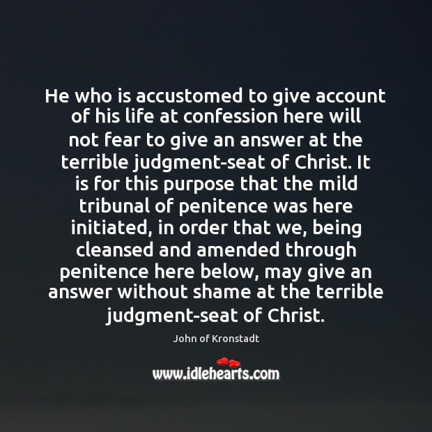 He who is accustomed to give account of his life at confession John of Kronstadt Picture Quote