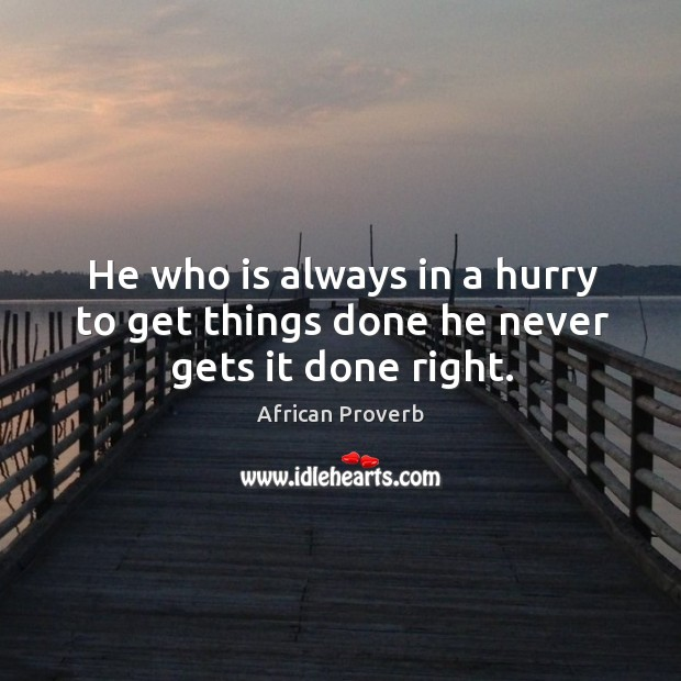 Image, He who is always in a hurry to get things done he never gets it done right.