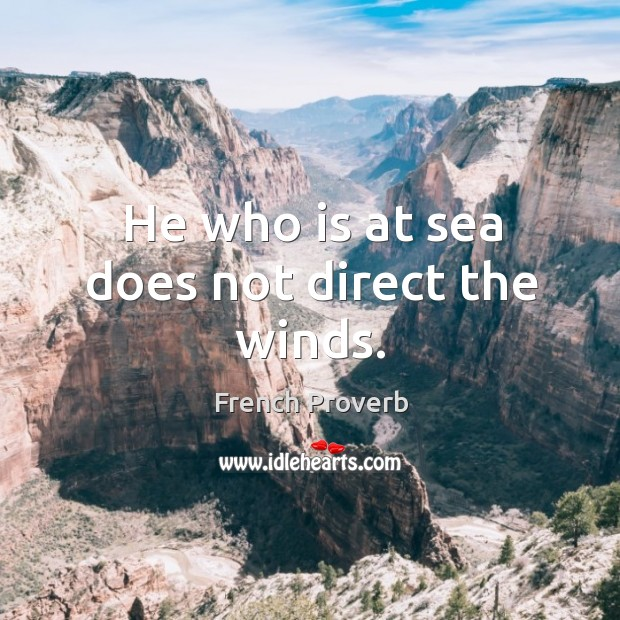 Image, He who is at sea does not direct the winds.