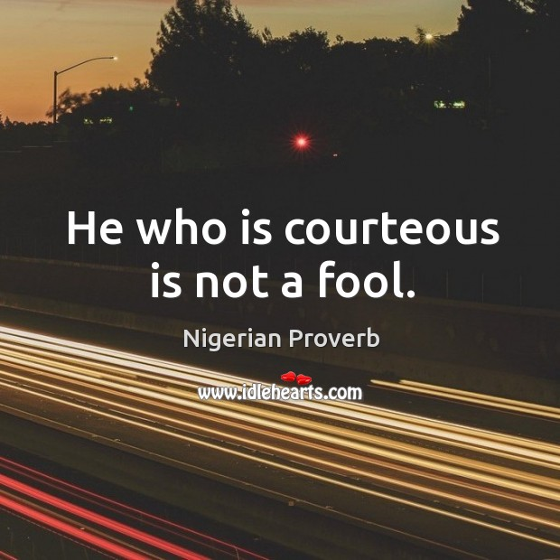 Image, He who is courteous is not a fool.