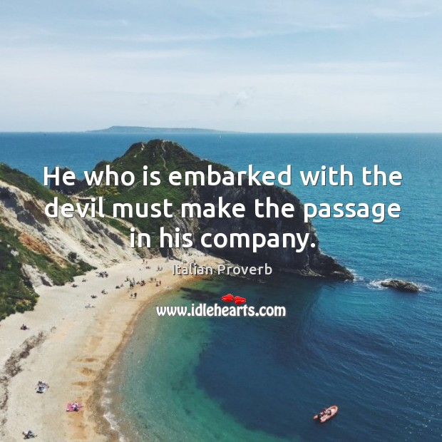Image, He who is embarked with the devil must make the passage in his company.
