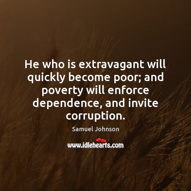 Image, He who is extravagant will quickly become poor; and poverty will enforce