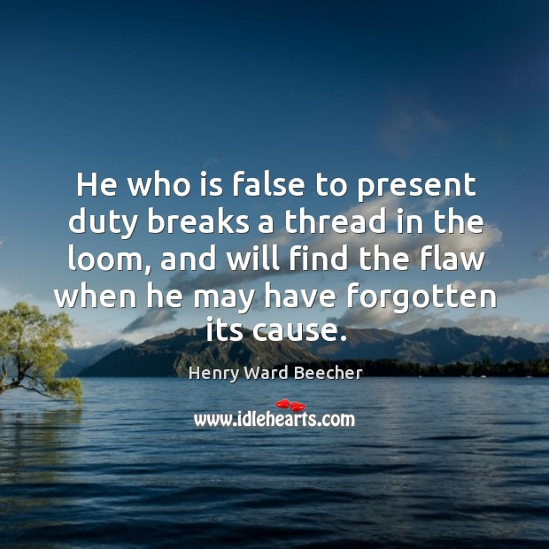 Image, He who is false to present duty breaks a thread in the
