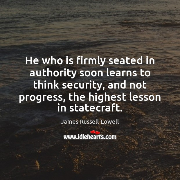 He who is firmly seated in authority soon learns to think security, Image