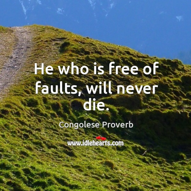 He who is free of faults, will never die. Congolese Proverbs Image