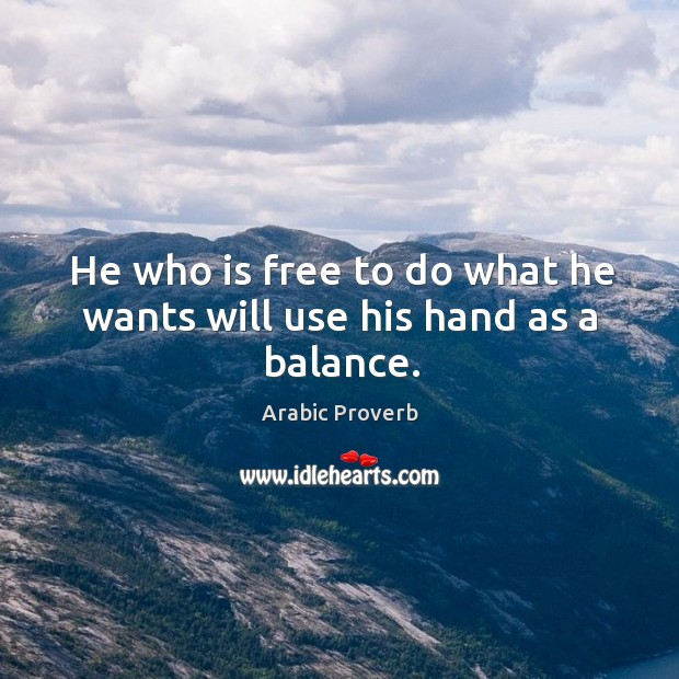 Image, He who is free to do what he wants will use his hand as a balance.