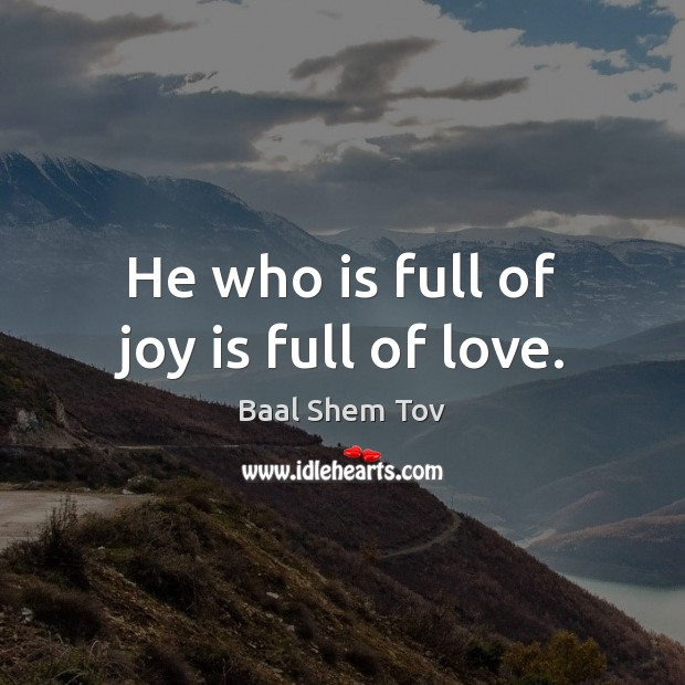 He who is full of joy is full of love. Joy Quotes Image