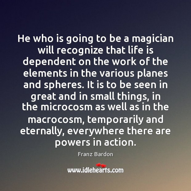 Image, He who is going to be a magician will recognize that life