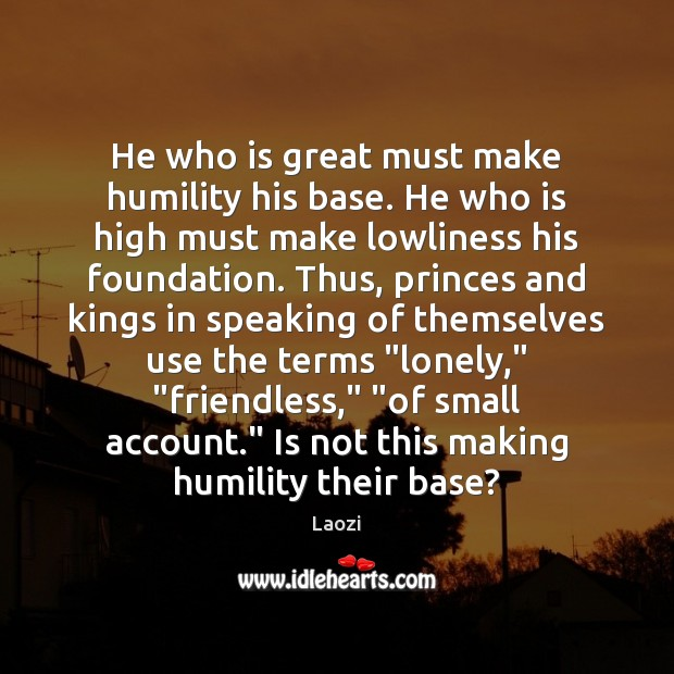Image, He who is great must make humility his base. He who is
