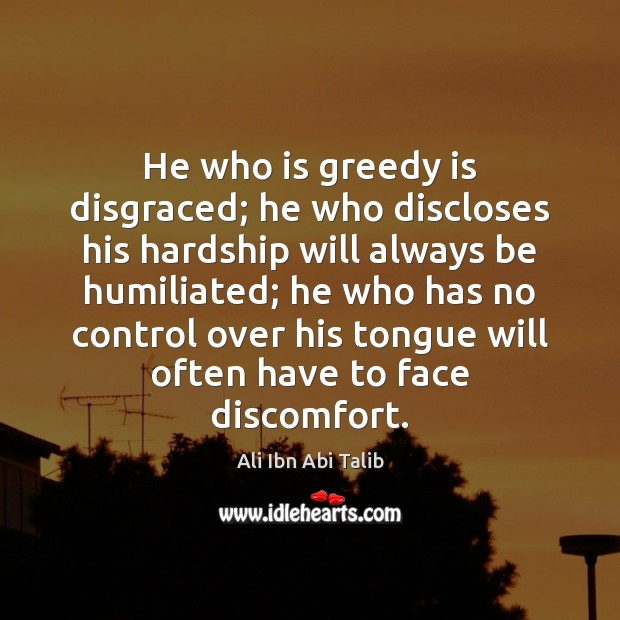 Image, He who is greedy is disgraced; he who discloses his hardship will