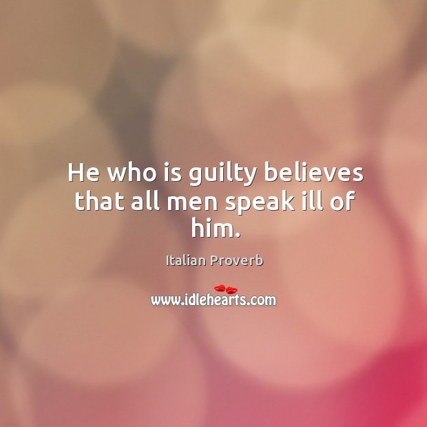 Image, He who is guilty believes that all men speak ill of him.