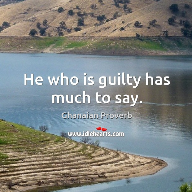 He who is guilty has much to say. Ghanaian Proverbs Image