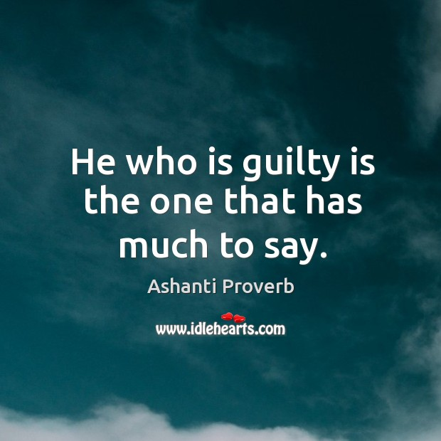 He who is guilty is the one that has much to say. Ashanti Proverbs Image
