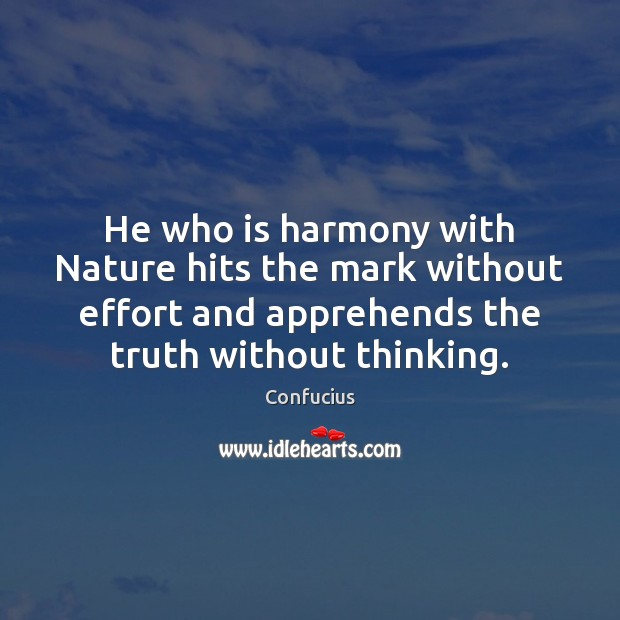 He who is harmony with Nature hits the mark without effort and Confucius Picture Quote