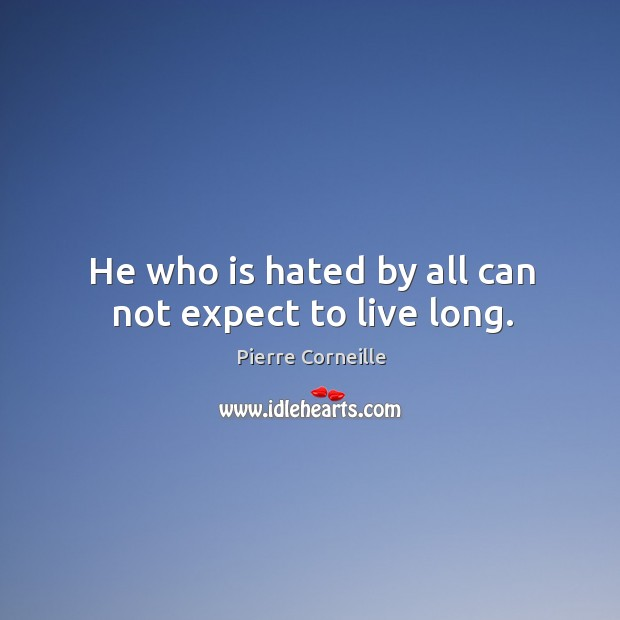 He who is hated by all can not expect to live long. Image