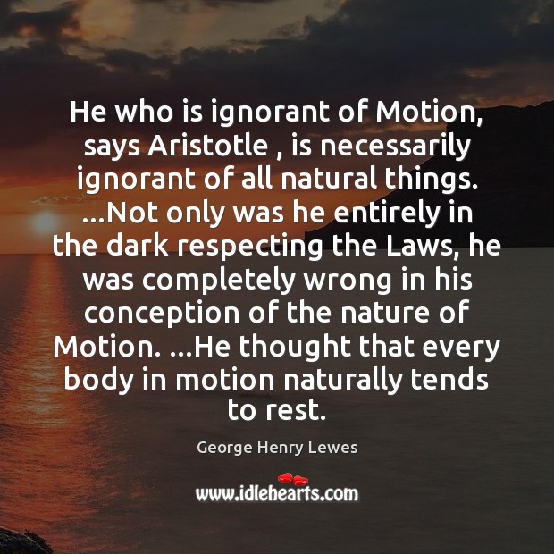 Image, He who is ignorant of Motion, says Aristotle , is necessarily ignorant of