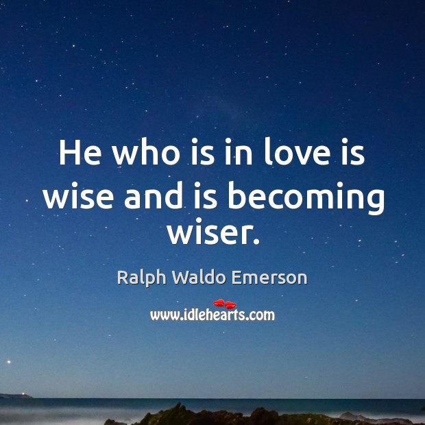 He who is in love is wise and is becoming wiser. Image