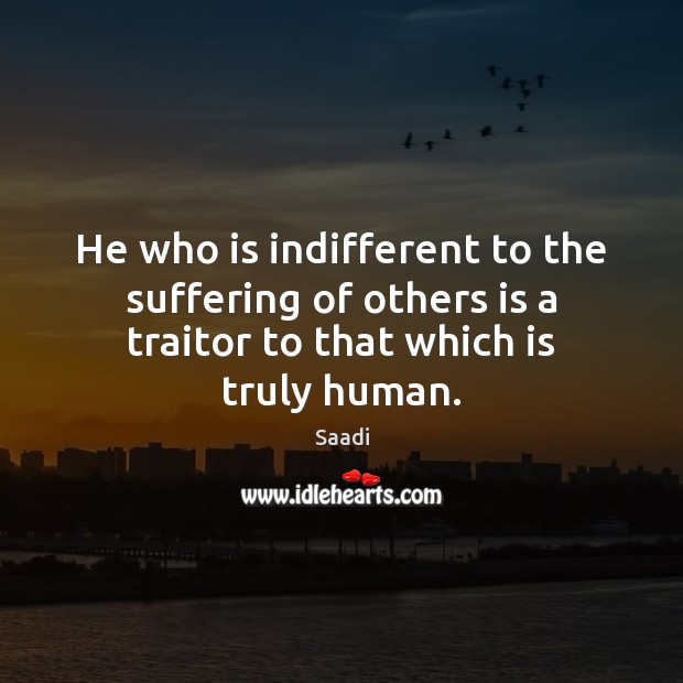 He who is indifferent to the suffering of others is a traitor Saadi Picture Quote