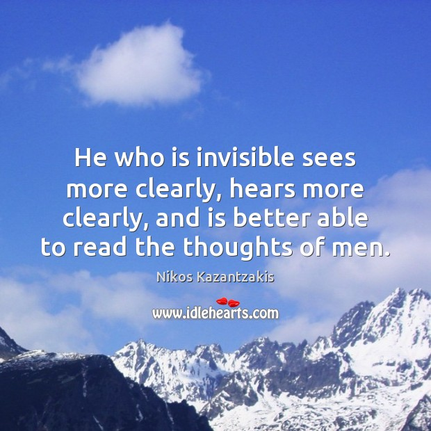 He who is invisible sees more clearly, hears more clearly, and is Nikos Kazantzakis Picture Quote