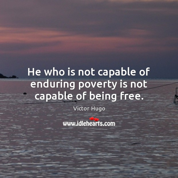 Image, He who is not capable of enduring poverty is not capable of being free.