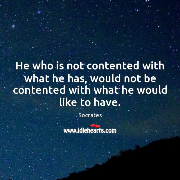 Image, He who is not contented with what he has, would not be