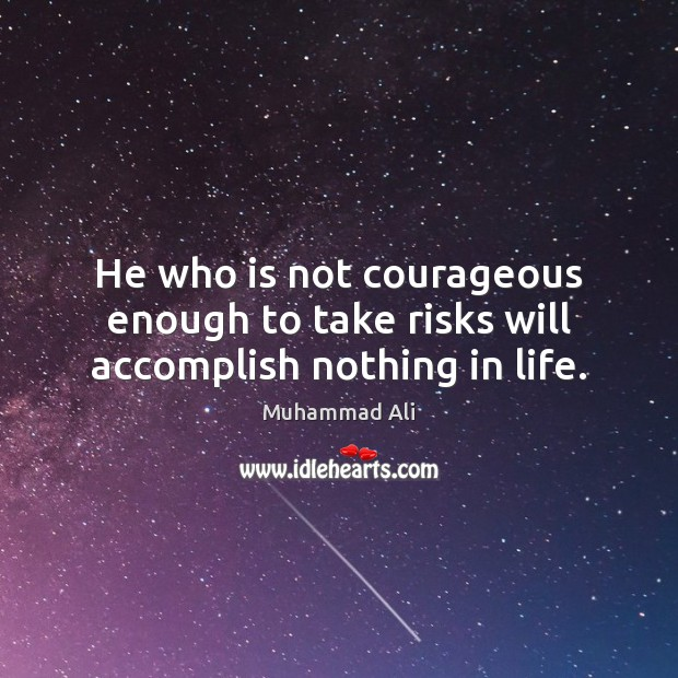 Image, He who is not courageous enough to take risks will accomplish nothing in life.