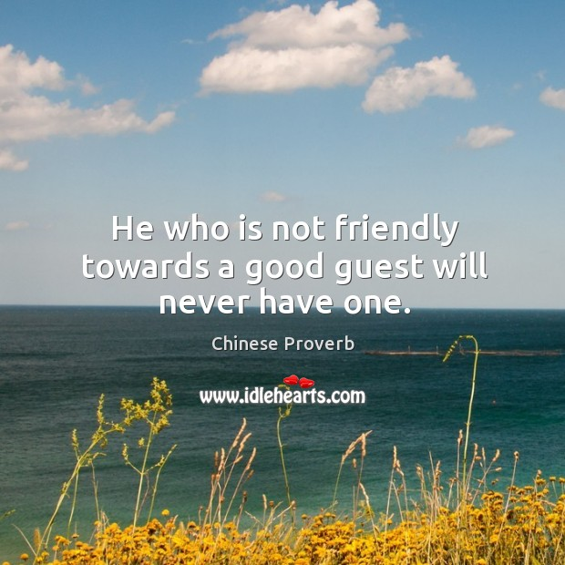 Image, He who is not friendly towards a good guest will never have one.