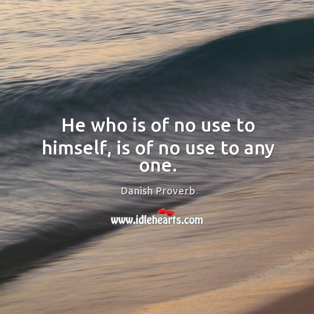 Image, He who is of no use to himself, is of no use to any one.