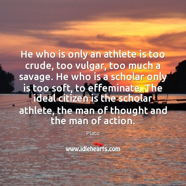 He who is only an athlete is too crude, too vulgar, too Plato Picture Quote