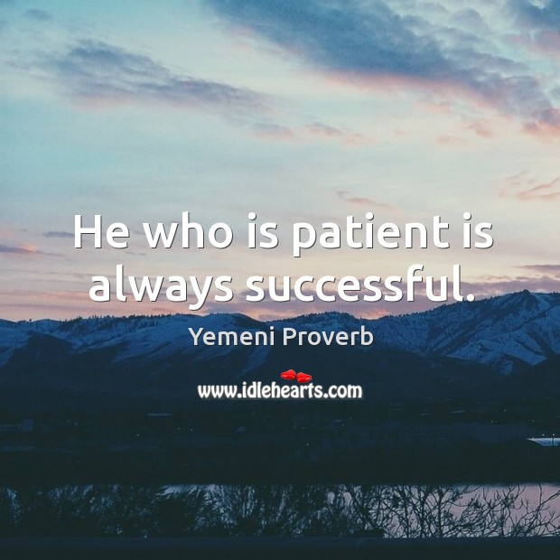 Image, He who is patient is always successful.