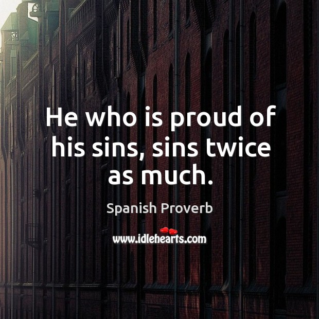 Image, He who is proud of his sins, sins twice as much.