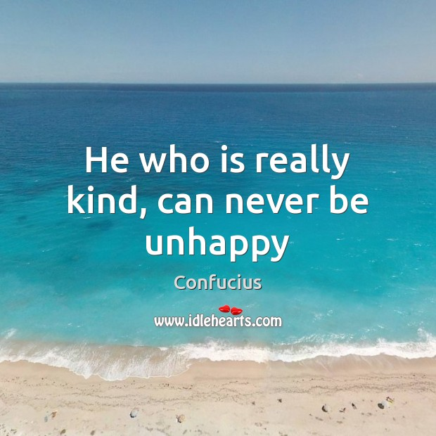 He who is really kind, can never be unhappy Image