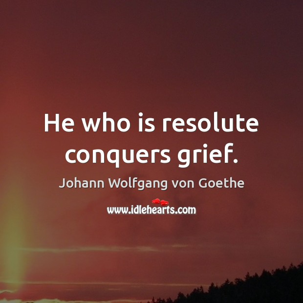 He who is resolute conquers grief. Image