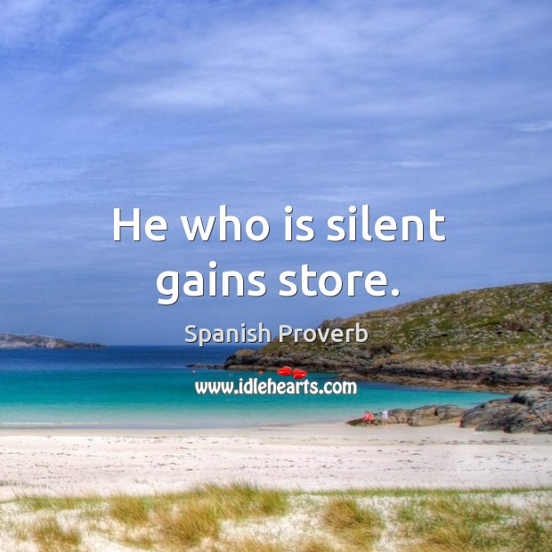 Image, He who is silent gains store.