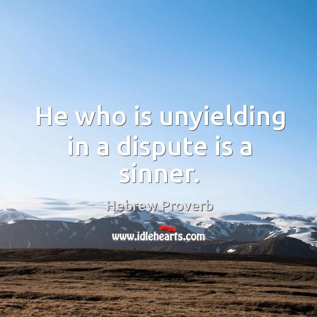 Image, He who is unyielding in a dispute is a sinner.