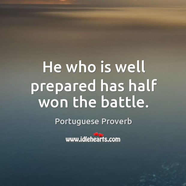 Image, He who is well prepared has half won the battle.