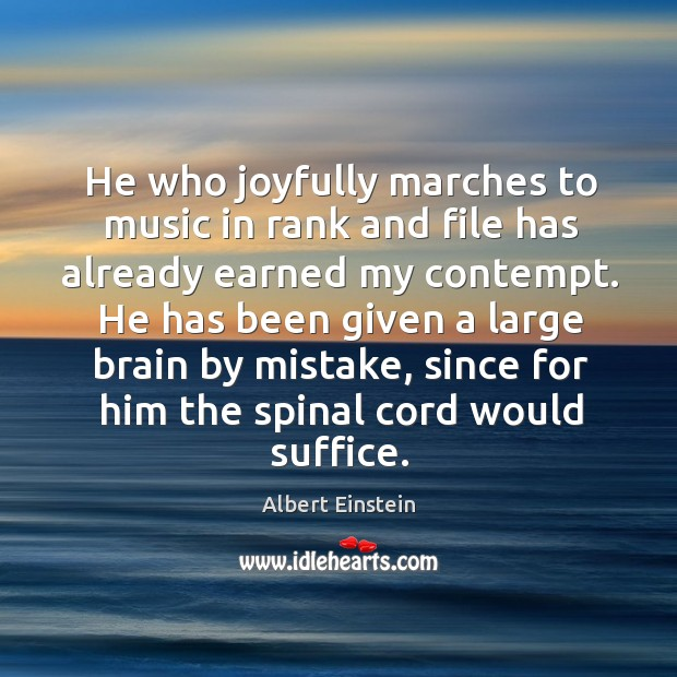 Image, He who joyfully marches to music in rank and file has already