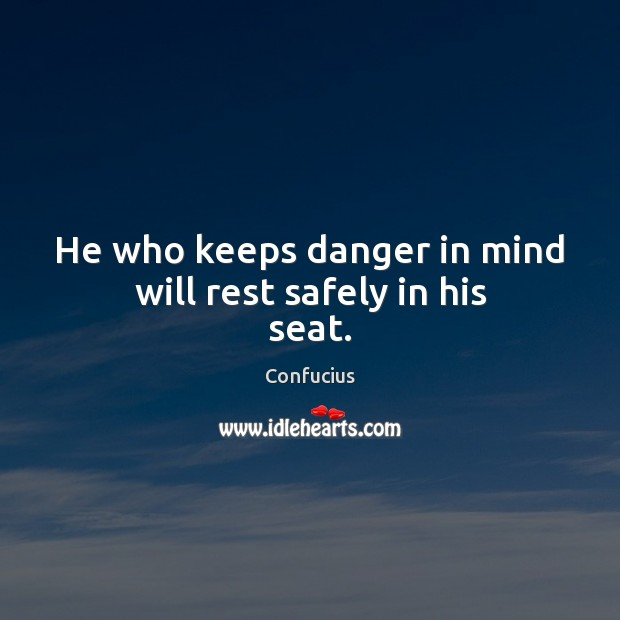 Image, He who keeps danger in mind will rest safely in his seat.