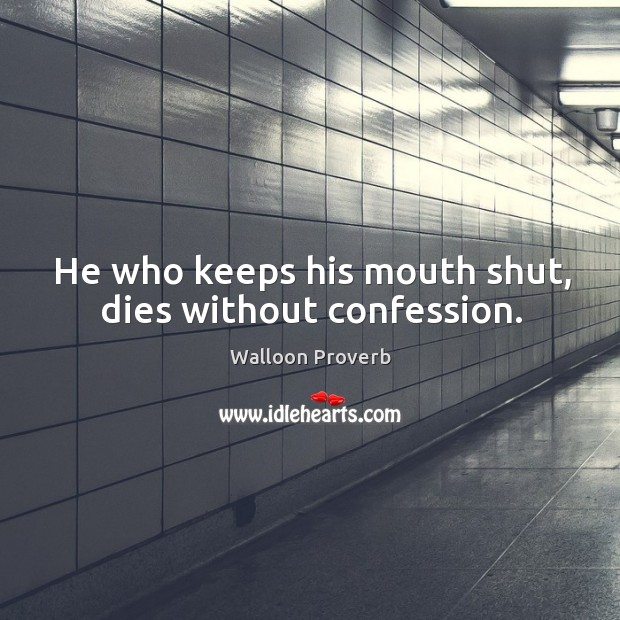 He who keeps his mouth shut, dies without confession. Walloon Proverbs Image