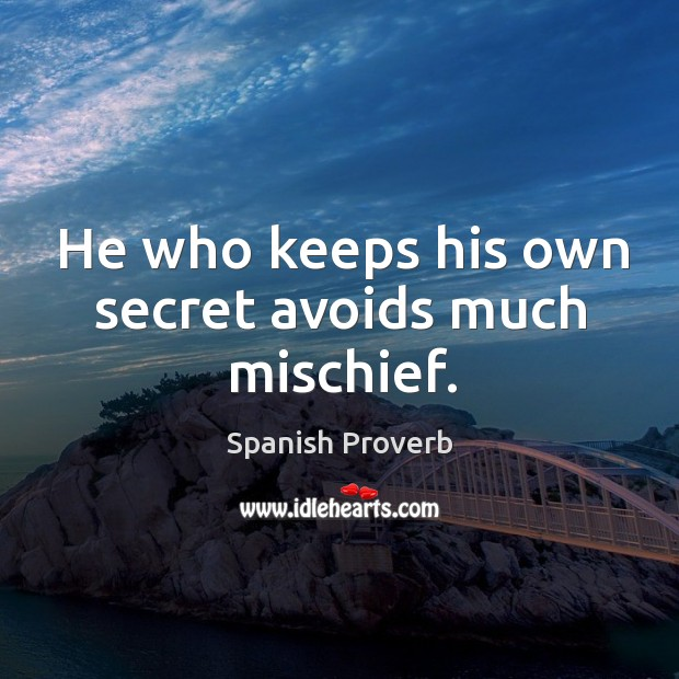 He who keeps his own secret avoids much mischief. Image