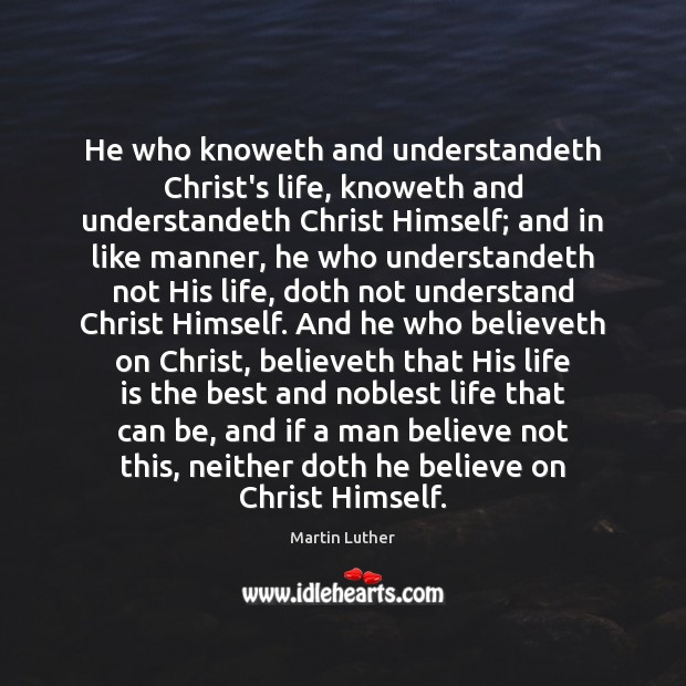 He who knoweth and understandeth Christ's life, knoweth and understandeth Christ Himself; Image
