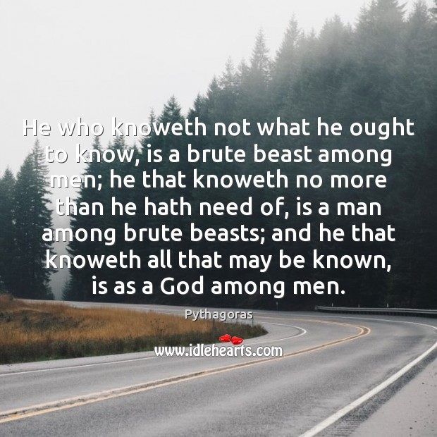 Image, He who knoweth not what he ought to know, is a brute