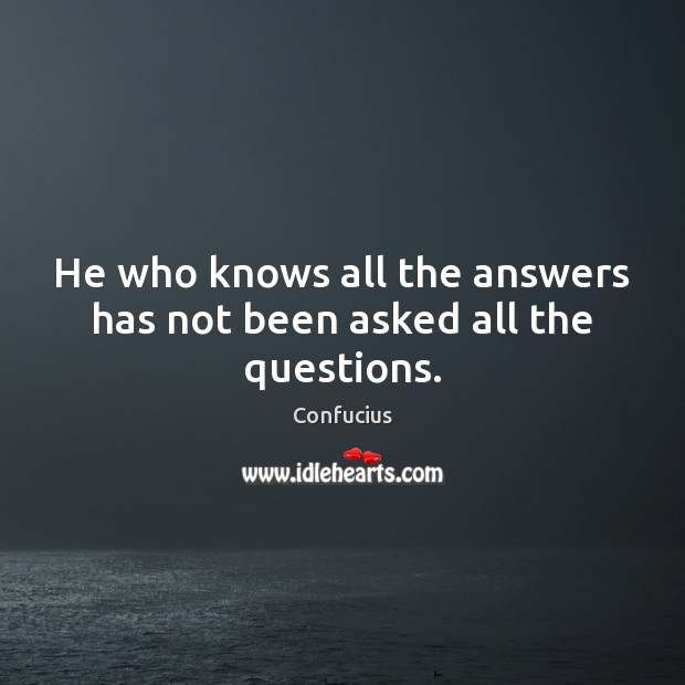 He who knows all the answers has not been asked all the questions. Image
