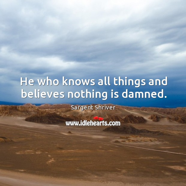 Image, He who knows all things and believes nothing is damned.